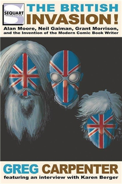 BRITISH INVASION MOORE GAIMAN MORRISON MODERN COMIC WRITER
